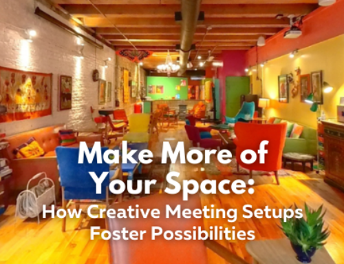 Make More of Your Space: How Creative Meeting Setups Foster Possibilities