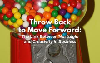 Throw Back to Move Forward Blog nostalgia creativity in business